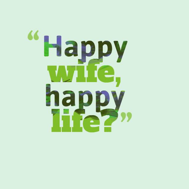 Happy wife, happylife?